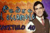 Pedro El Escamoso | Capítulo 40