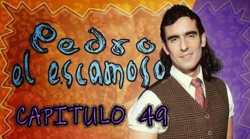 Pedro El Escamoso | Capítulo 49