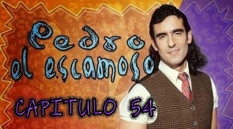 Pedro El Escamoso   Capítulo 54